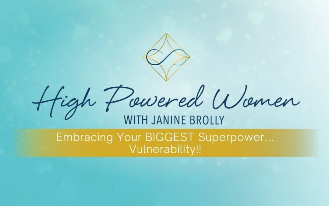 Embracing Your BIGGEST Superpower… Vulnerability!!